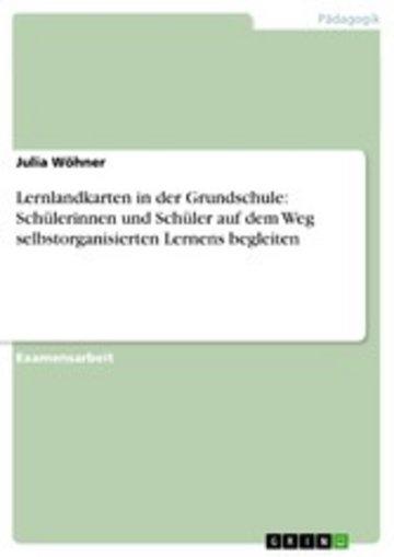 eBook Lernlandkarten in der Grundschule: Schülerinnen und Schüler auf dem Weg selbstorganisierten Lernens begleiten Cover