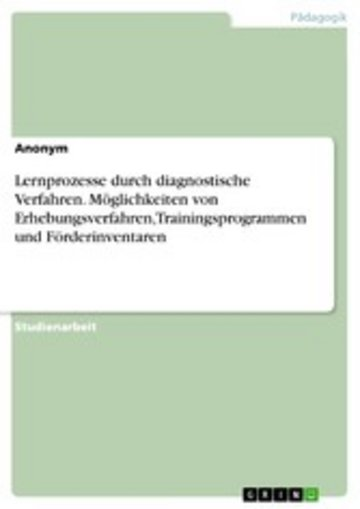 eBook Lernprozesse durch diagnostische Verfahren. Möglichkeiten von Erhebungsverfahren, Trainingsprogrammen und Förderinventaren Cover