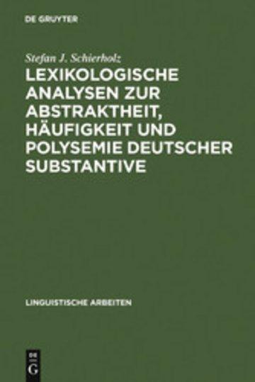 eBook Lexikologische Analysen zur Abstraktheit, Häufigkeit und Polysemie deutscher Substantive Cover