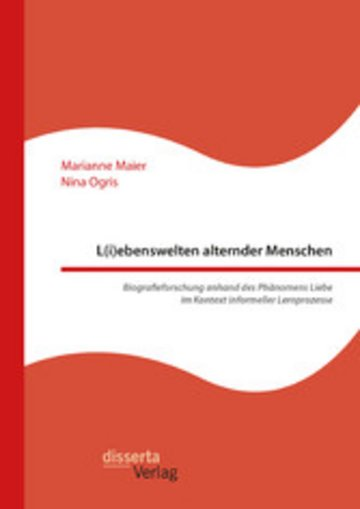 eBook L(i)ebenswelten alternder Menschen. Biografieforschung anhand des Phänomens Liebe im Kontext informeller Lernprozesse Cover