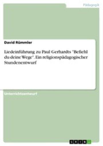 eBook Liedeinführung zu Paul Gerhardts 'Befiehl du deine Wege'. Ein religionspädagogischer Stundenentwurf Cover