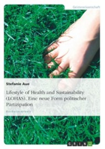 eBook Lifestyle of Health and Sustainability (LOHAS). Eine neue Form politischer Partizipation Cover