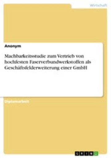 eBook Machbarkeitsstudie zum Vertrieb von hochfesten Faserverbundwerkstoffen als Geschäftsfelderweiterung einer GmbH Cover
