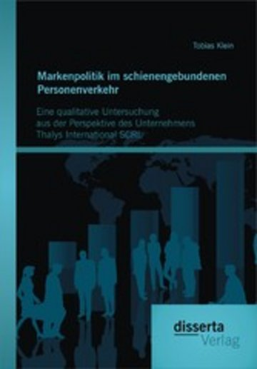 eBook Markenpolitik im schienengebundenen Personenverkehr: Eine qualitative Untersuchung aus der Perspektive des Unternehmens Thalys International SCRL Cover