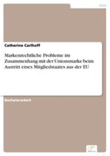 eBook Markenrechtliche Probleme im Zusammenhang mit der Unionsmarke beim Austritt eines Mitgliedstaates aus der EU Cover