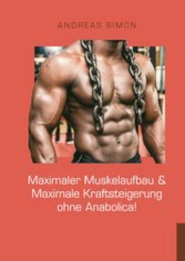 eBook Maximaler Muskelaufbau & Maximale Kraftsteigerung ohne Anabolica! Cover