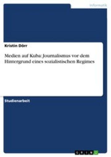 eBook Medien auf Kuba: Journalismus vor dem Hintergrund eines sozialistischen Regimes Cover