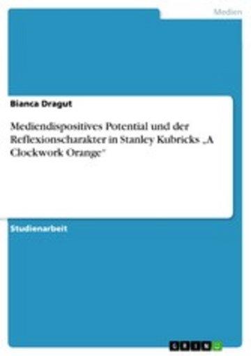 eBook Mediendispositives Potential und der Reflexionscharakter in Stanley Kubricks 'A Clockwork Orange' Cover