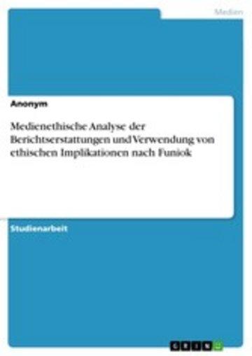 eBook Medienethische Analyse der Berichtserstattungen und Verwendung von ethischen Implikationen nach Funiok Cover