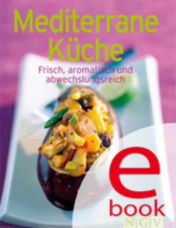 Mediterrane Küche - Unsere 100 besten Rezepte in einem Kochbuch ...