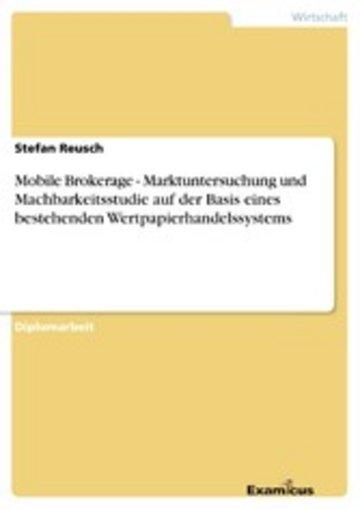 eBook Mobile Brokerage - Marktuntersuchung und Machbarkeitsstudie auf der Basis eines bestehenden Wertpapierhandelssystems Cover