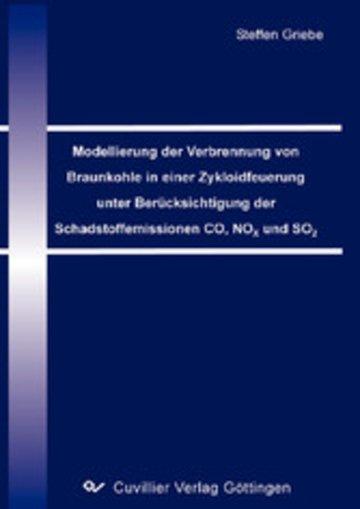 eBook Modellierung der Verbrennung von Braunkohle in einer Zykloidfeuerung unter Berücksichtigung der Schadstoffemissionen CO, NOX und SO2 Cover