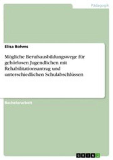eBook Mögliche Berufsausbildungswege für gehörlosen Jugendlichen mit Rehabilitationsantrag und unterschiedlichen Schulabschlüssen Cover