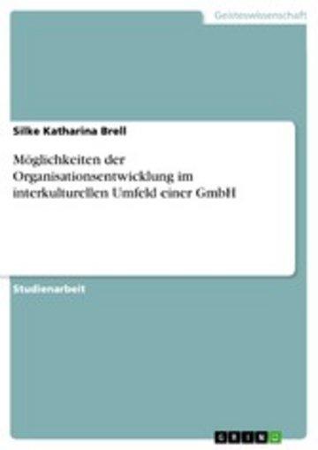 eBook Möglichkeiten der Organisationsentwicklung im interkulturellen Umfeld einer GmbH Cover
