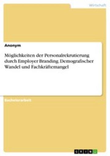 eBook Möglichkeiten der Personalrekrutierung durch Employer Branding. Demografischer Wandel und Fachkräftemangel Cover