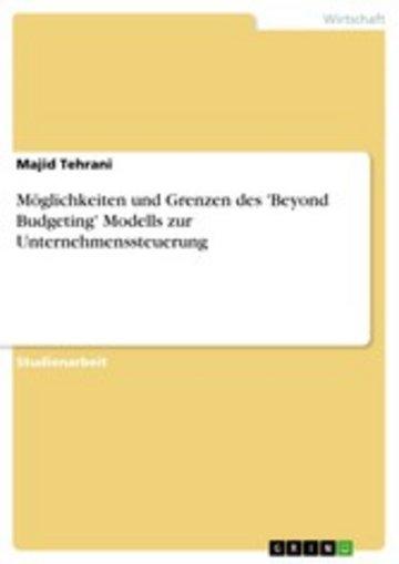 eBook Möglichkeiten und Grenzen des 'Beyond Budgeting' Modells zur Unternehmenssteuerung Cover