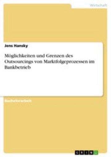 eBook Möglichkeiten und Grenzen des Outsourcings von Marktfolgeprozessen im Bankbetrieb Cover