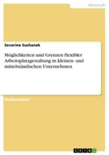 eBook Möglichkeiten und Grenzen flexibler Arbeitsplatzgestaltung in kleinen- und mittelständischen Unternehmen Cover