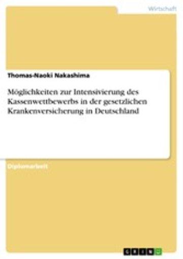 eBook Möglichkeiten zur Intensivierung des Kassenwettbewerbs in der gesetzlichen Krankenversicherung in Deutschland Cover
