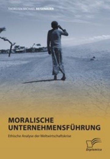 eBook Moralische Unternehmensführung: Ethische Analyse der Weltwirtschaftskrise Cover