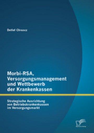 eBook Morbi-RSA, Versorgungsmanagement und Wettbewerb der Krankenkassen: Strategische Ausrichtung von Betriebskrankenkassen im Versorgungsmarkt Cover