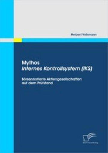 eBook Mythos Internes Kontrollsystem (IKS): Börsennotierte Aktiengesellschaften auf dem Prüfstand Cover