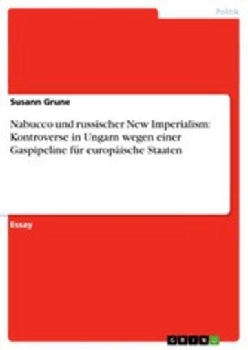 eBook Nabucco und russischer New Imperialism: Kontroverse in Ungarn wegen einer Gaspipeline für europäische Staaten Cover