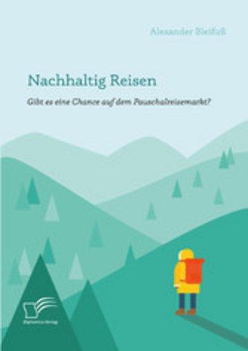 eBook Nachhaltig Reisen: Gibt es eine Chance auf dem Pauschalreisemarkt? Cover