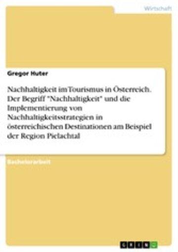 eBook Nachhaltigkeit im Tourismus in Österreich. Der Begriff 'Nachhaltigkeit' und die Implementierung von Nachhaltigkeitsstrategien in österreichischen Destinationen am Beispiel der Region Pielachtal Cover