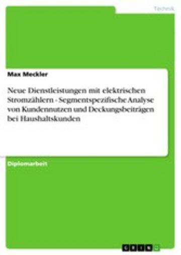 eBook Neue Dienstleistungen mit elektrischen Stromzählern - Segmentspezifische Analyse von Kundennutzen und Deckungsbeiträgen bei Haushaltskunden Cover