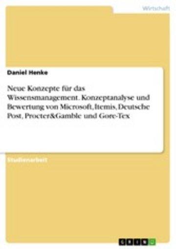eBook Neue Konzepte für das Wissensmanagement. Konzeptanalyse und Bewertung von Microsoft, Itemis, Deutsche Post, Procter&Gamble und Gore-Tex Cover