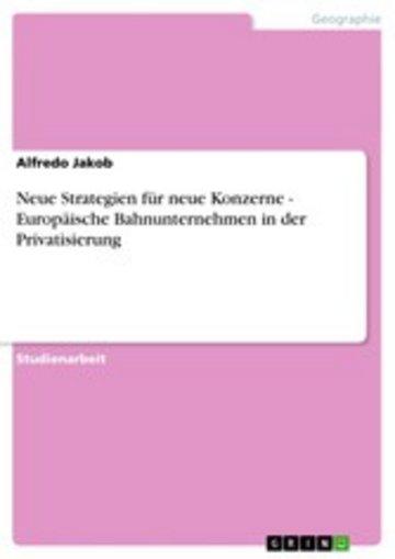eBook Neue Strategien für neue Konzerne - Europäische Bahnunternehmen in der Privatisierung Cover