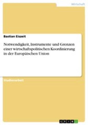 eBook Notwendigkeit, Instrumente und Grenzen einer wirtschaftspolitischen Koordinierung in der Europäischen Union Cover
