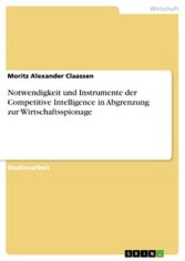 eBook Notwendigkeit und Instrumente der Competitive Intelligence in Abgrenzung zur Wirtschaftsspionage Cover