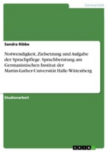eBook Notwendigkeit, Zielsetzung und Aufgabe der Sprachpflege. Sprachberatung am Germanistischen Institut der Martin-Luther-Universität Halle-Wittenberg Cover