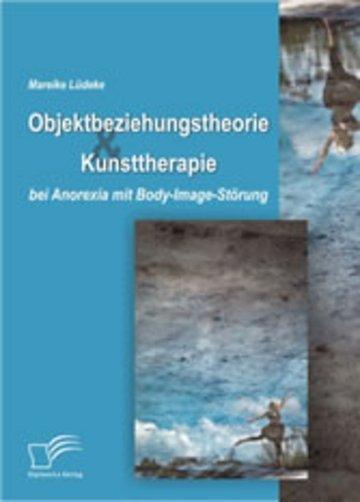 eBook Objektbeziehungstheorie und Kunsttherapie bei Anorexia mit Body-Image-Störung Cover