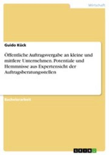eBook Öffentliche Auftragsvergabe an kleine und mittlere Unternehmen. Potentiale und Hemmnisse aus Expertensicht der Auftragsberatungsstellen Cover