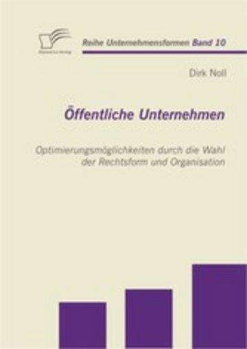 eBook Öffentliche Unternehmen: Optimierungsmöglichkeiten durch die Wahl der Rechtsform und Organisation Cover