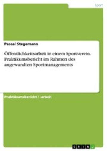 eBook Öffentlichkeitsarbeit in einem Sportverein. Praktikumsbericht im Rahmen des angewandten Sportmanagements Cover