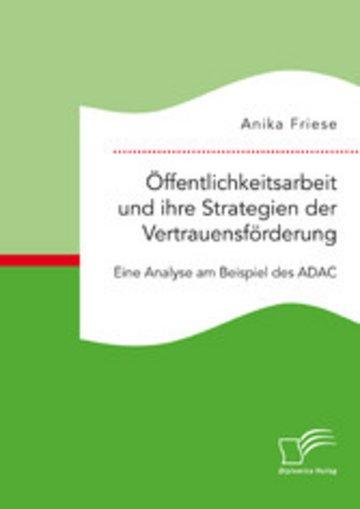eBook Öffentlichkeitsarbeit und ihre Strategien der Vertrauensförderung. Eine Analyse am Beispiel des ADAC Cover