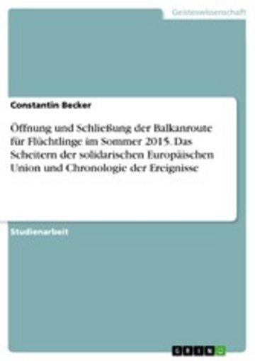 eBook Öffnung und Schließung der Balkanroute für Flüchtlinge im Sommer 2015. Das Scheitern der solidarischen Europäischen Union und Chronologie der Ereignisse Cover
