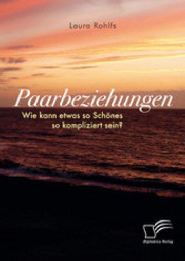 eBook Paarbeziehungen - Wie kann etwas so Schönes so kompliziert sein? Cover