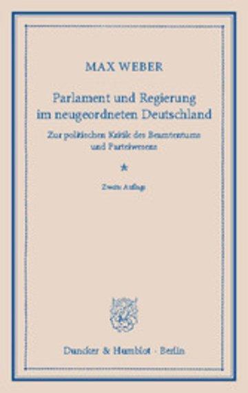 eBook Parlament und Regierung im neugeordneten Deutschland. Zur politischen Kritik des Beamtentums und Parteiwesens Cover