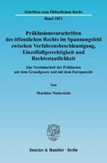 eBook Präklusionsvorschriften des öffentlichen Rechts im Spannungsfeld zwischen Verfahrensbeschleunigung, Einzelfallgerechtigkeit und Rechtsstaatlichkeit. Cover