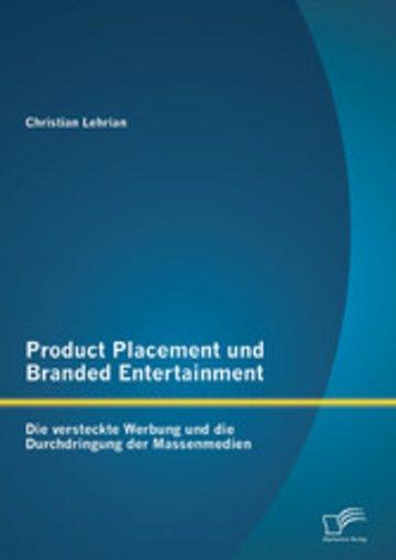 eBook Product Placement und Branded Entertainment: Die versteckte Werbung und die Durchdringung der Massenmedien Cover