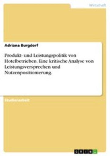 eBook Produkt- und Leistungspolitik von Hotelbetrieben. Eine kritische Analyse von Leistungsversprechen und Nutzenpositionierung. Cover
