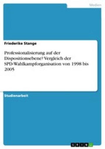eBook Professionalisierung auf der Dispositionsebene? Vergleich der SPD-Wahlkampforganisation von 1998 bis 2005 Cover