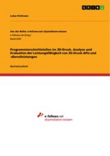 eBook Programmierschnittstellen im 3D-Druck. Analyse und Evaluation der Leistungsfähigkeit von 3D-Druck-APIs und -dienstleistungen Cover