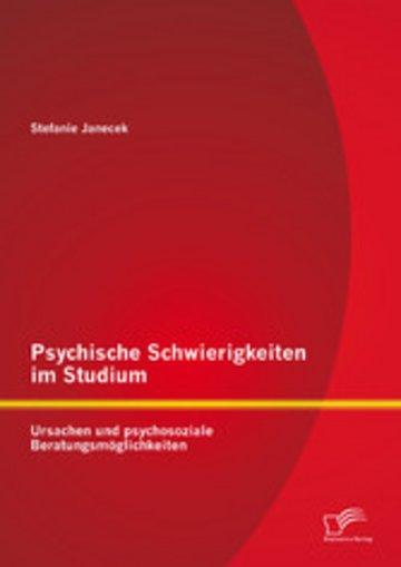eBook Psychische Schwierigkeiten im Studium: Ursachen und psychosoziale Beratungsmöglichkeiten Cover