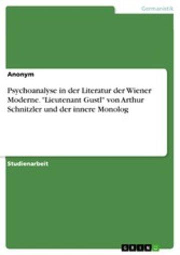 eBook Psychoanalyse in der Literatur der Wiener Moderne. 'Lieutenant Gustl' von Arthur Schnitzler und der innere Monolog Cover